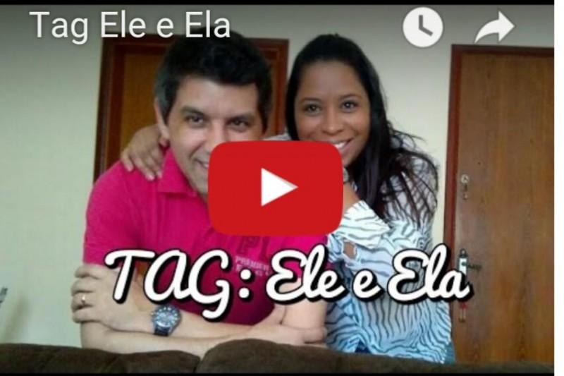 Vídeo no Youtube | Tag Ele e Ela