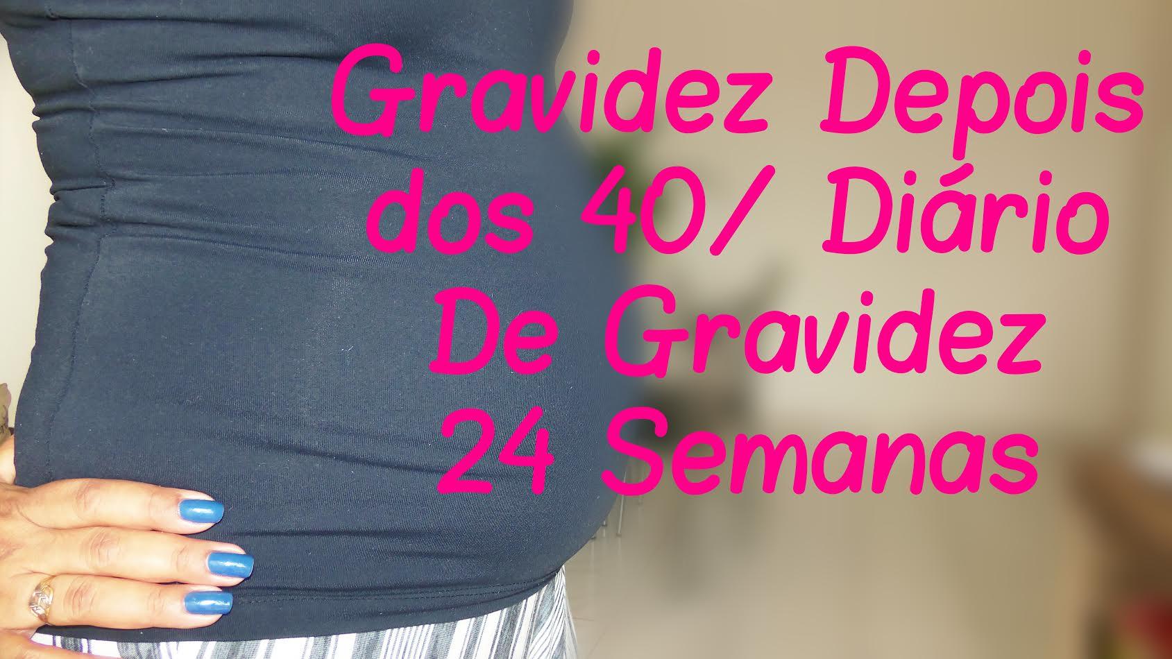 Gravidez Depois dos 40 | Diário de Gravidez 22 a 24 Semanas
