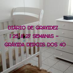 Diário De Gravidez | 25 a 27 Semanas Gravidez Depois Dos 40